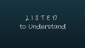L I S T E N to Understand